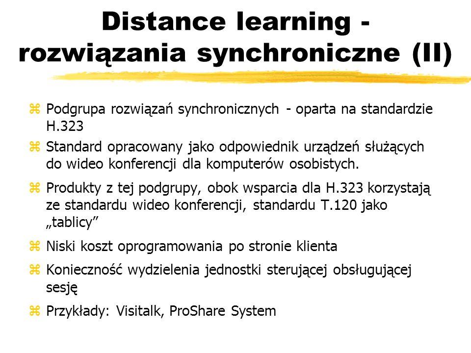 Distance learning - rozwiązania synchroniczne (II) zPodgrupa rozwiązań synchronicznych - oparta na standardzie H.323 zStandard opracowany jako odpowie