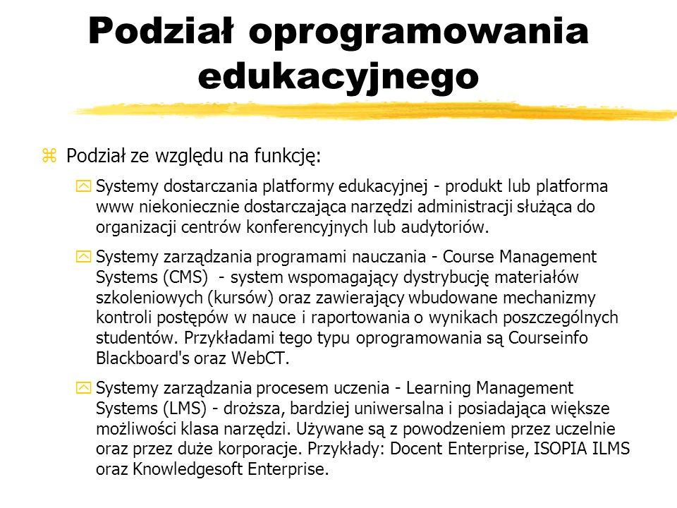 Podział oprogramowania edukacyjnego zPodział ze względu na funkcję: ySystemy dostarczania platformy edukacyjnej - produkt lub platforma www niekoniecz