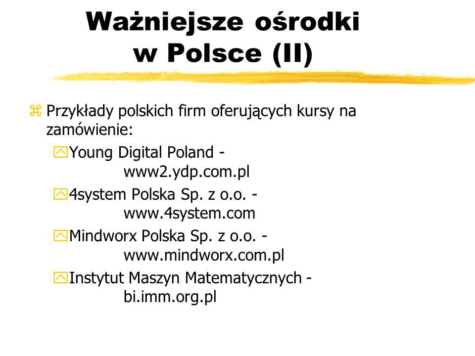 Ważniejsze ośrodki w Polsce (II) zPrzykłady polskich firm oferujących kursy na zamówienie: yYoung Digital Poland - www2.ydp.com.pl y4system Polska Sp.