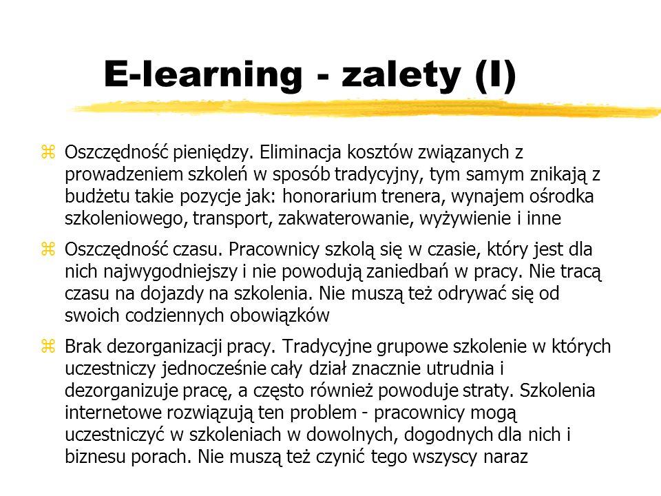 E-learning - zalety (I) zOszczędność pieniędzy. Eliminacja kosztów związanych z prowadzeniem szkoleń w sposób tradycyjny, tym samym znikają z budżetu