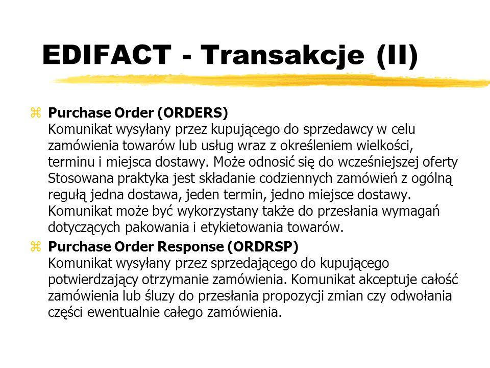 EDIFACT - Transakcje (II) zPurchase Order (ORDERS) Komunikat wysyłany przez kupującego do sprzedawcy w celu zamówienia towarów lub usług wraz z określ