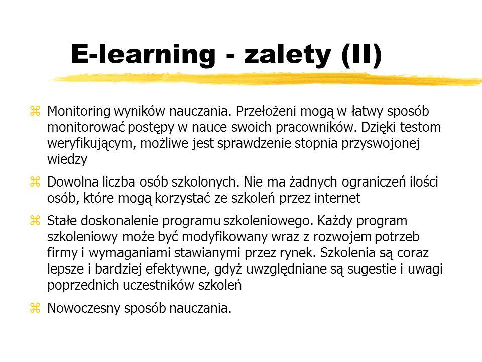 E-learning - korzyść dla firm (I) zZwiększenie skali - możliwość przeszkolenia dużych grup, dzięki czemu wszyscy pracownicy firmy mają dostęp do systemu szkoleniowego z różnych miejsc przez całą dobę, co pozwala im na dostosowanie czasu i miejsca nauki do indywidualnych preferencji zJednolity przekaz -Informacje przekazywane kursantom są uniezależnione od kondycji psychicznej i fizycznej lektora oraz nie są wyznaczane przez poziom grupy, a każdy uczestnik otrzymuje dokładnie taki sam zestaw informacji merytorycznych zMonitoring i kontrola nauki Informacje o tempie realizacji kursów oraz wynikach kursantów przekazywane są do działu HR firmy i / lub do przełożonych