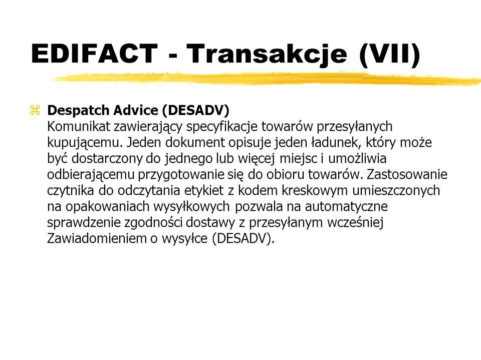 EDIFACT - Transakcje (VII) zDespatch Advice (DESADV) Komunikat zawierający specyfikacje towarów przesyłanych kupującemu. Jeden dokument opisuje jeden