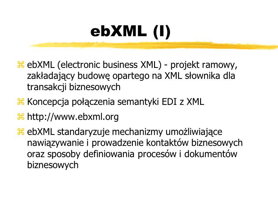 ebXML (I) zebXML (electronic business XML) - projekt ramowy, zakładający budowę opartego na XML słownika dla transakcji biznesowych zKoncepcja połącze