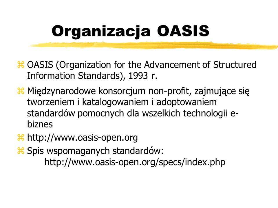 Organizacja OASIS zOASIS (Organization for the Advancement of Structured Information Standards), 1993 r. zMiędzynarodowe konsorcjum non-profit, zajmuj