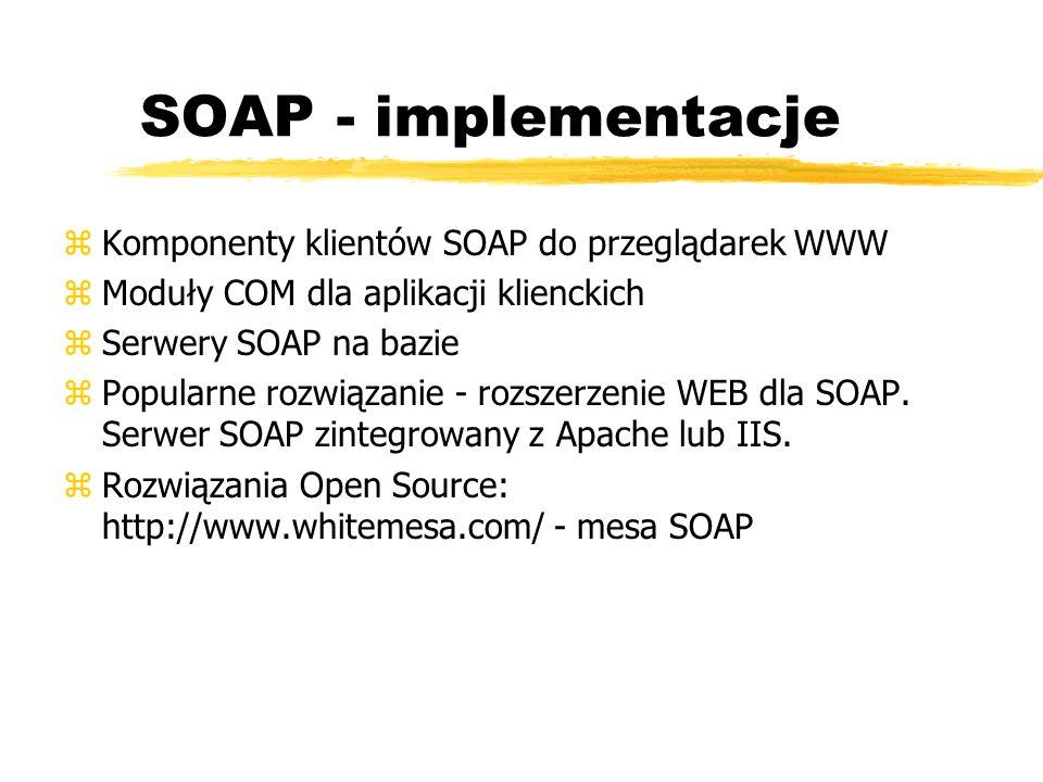 SOAP - implementacje zKomponenty klientów SOAP do przeglądarek WWW zModuły COM dla aplikacji klienckich zSerwery SOAP na bazie zPopularne rozwiązanie