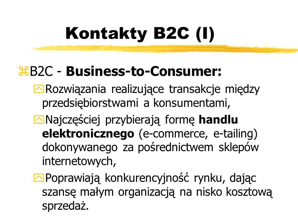Kontakty B2C (I) zB2C - Business-to-Consumer: yRozwiązania realizujące transakcje między przedsiębiorstwami a konsumentami, yNajczęściej przybierają f