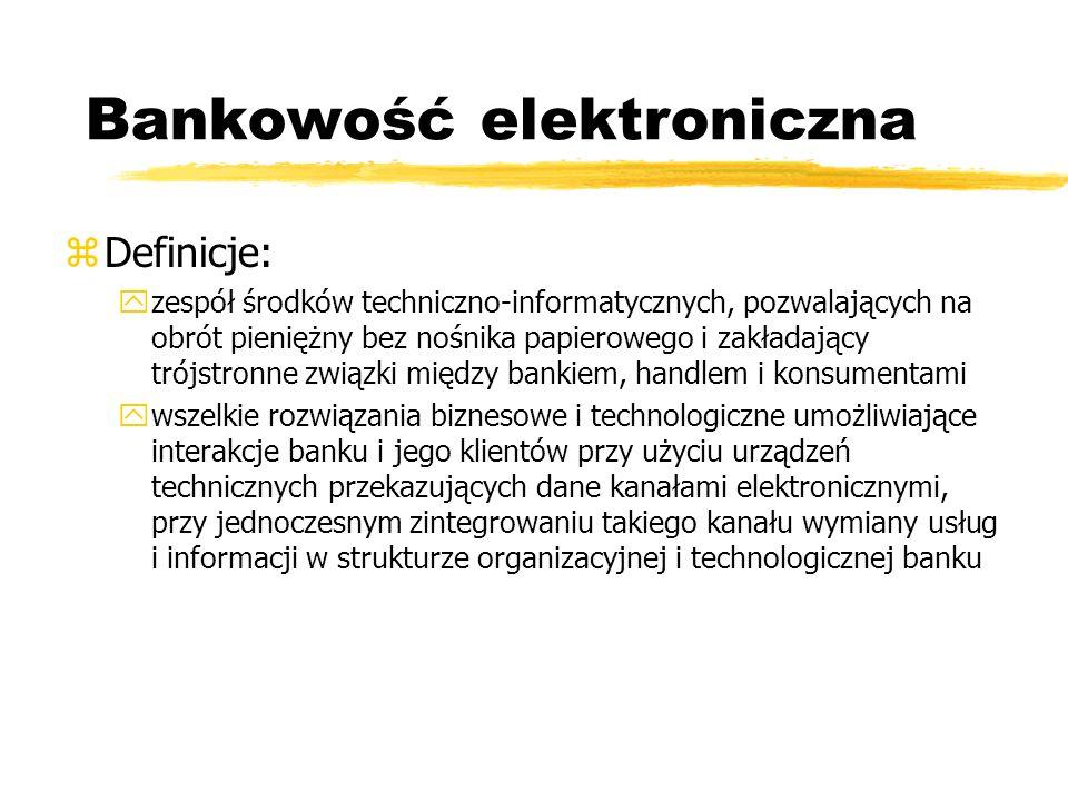Bankowość elektroniczna zDefinicje: yzespół środków techniczno-informatycznych, pozwalających na obrót pieniężny bez nośnika papierowego i zakładający