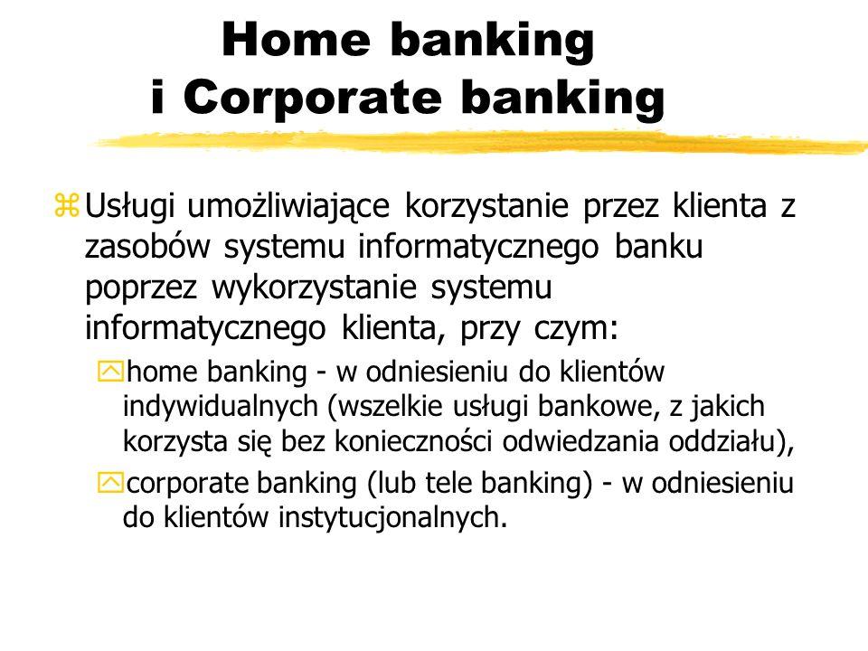 Home banking i Corporate banking zUsługi umożliwiające korzystanie przez klienta z zasobów systemu informatycznego banku poprzez wykorzystanie systemu
