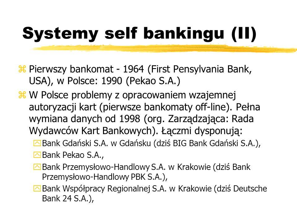 Systemy self bankingu (II) zPierwszy bankomat - 1964 (First Pensylvania Bank, USA), w Polsce: 1990 (Pekao S.A.) zW Polsce problemy z opracowaniem wzaj
