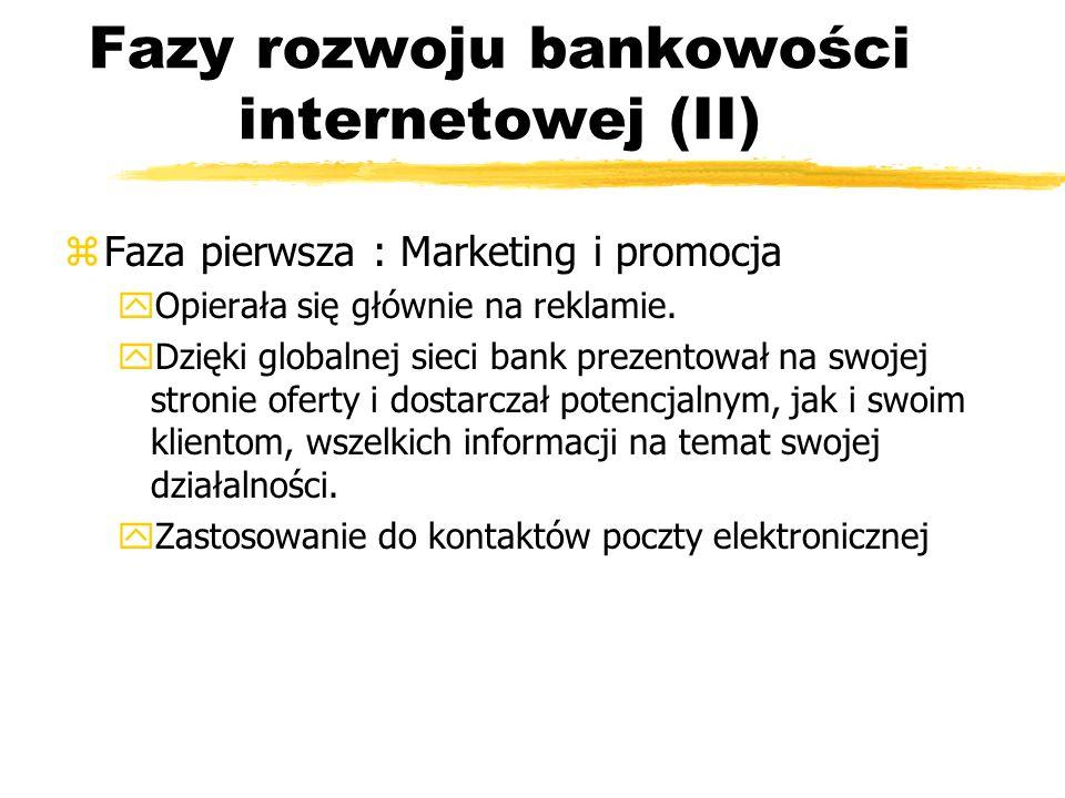 Fazy rozwoju bankowości internetowej (II) zFaza pierwsza : Marketing i promocja y Opierała się głównie na reklamie. y Dzięki globalnej sieci bank prez