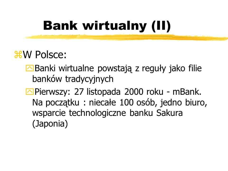 Bank wirtualny (II) zW Polsce: yBanki wirtualne powstają z reguły jako filie banków tradycyjnych yPierwszy: 27 listopada 2000 roku - mBank. Na początk