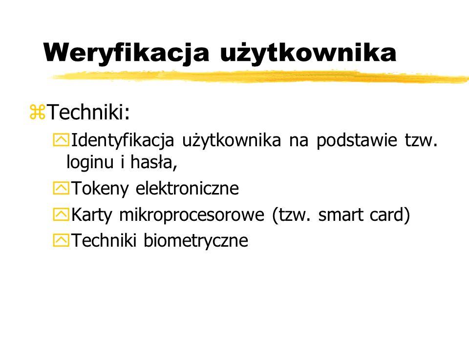 Weryfikacja użytkownika zTechniki: y Identyfikacja użytkownika na podstawie tzw. loginu i hasła, y Tokeny elektroniczne y Karty mikroprocesorowe (tzw.