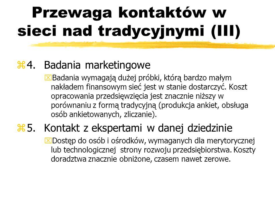 Przewaga kontaktów w sieci nad tradycyjnymi (III) z4.Badania marketingowe xBadania wymagają dużej próbki, którą bardzo małym nakładem finansowym sieć