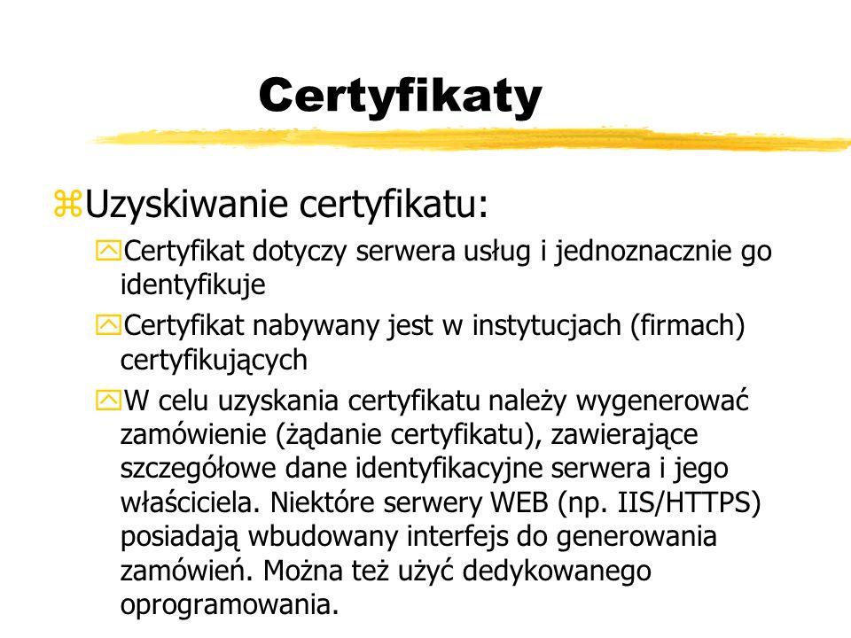 Certyfikaty zUzyskiwanie certyfikatu: yCertyfikat dotyczy serwera usług i jednoznacznie go identyfikuje yCertyfikat nabywany jest w instytucjach (firm