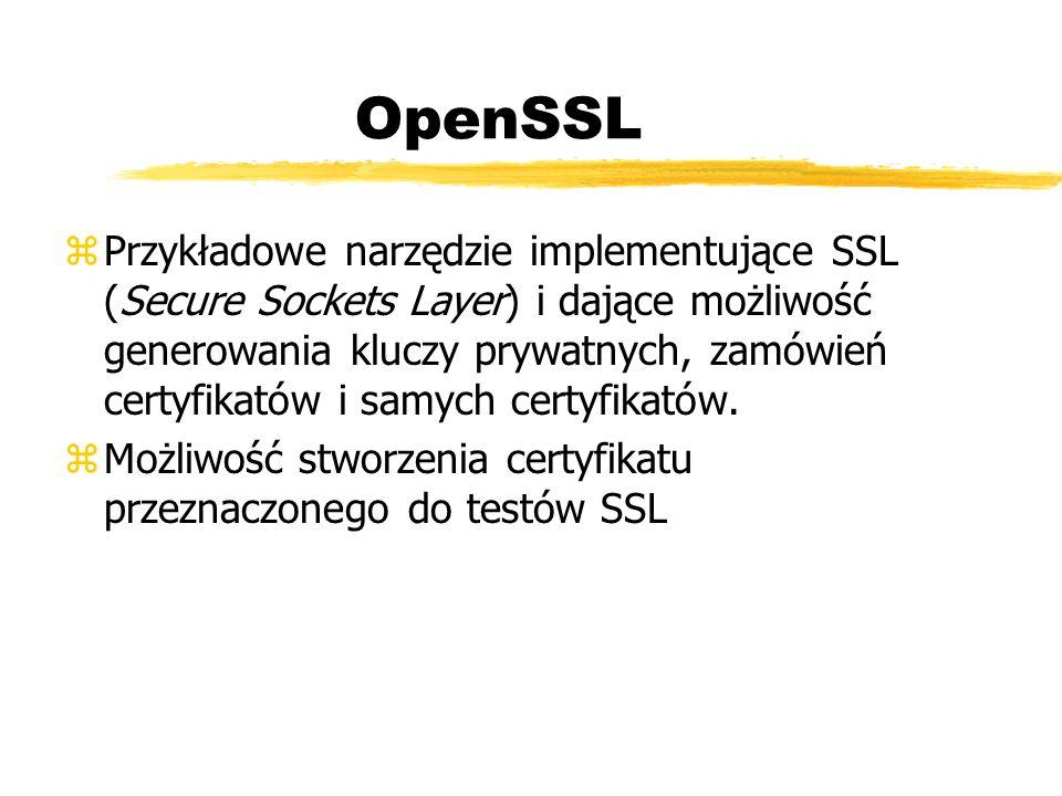 OpenSSL zPrzykładowe narzędzie implementujące SSL (Secure Sockets Layer) i dające możliwość generowania kluczy prywatnych, zamówień certyfikatów i sam