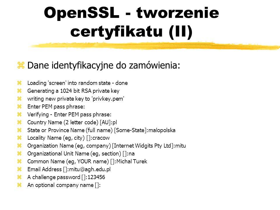 OpenSSL - tworzenie certyfikatu (II) zDane identyfikacyjne do zamówienia: zLoading 'screen' into random state - done zGenerating a 1024 bit RSA privat