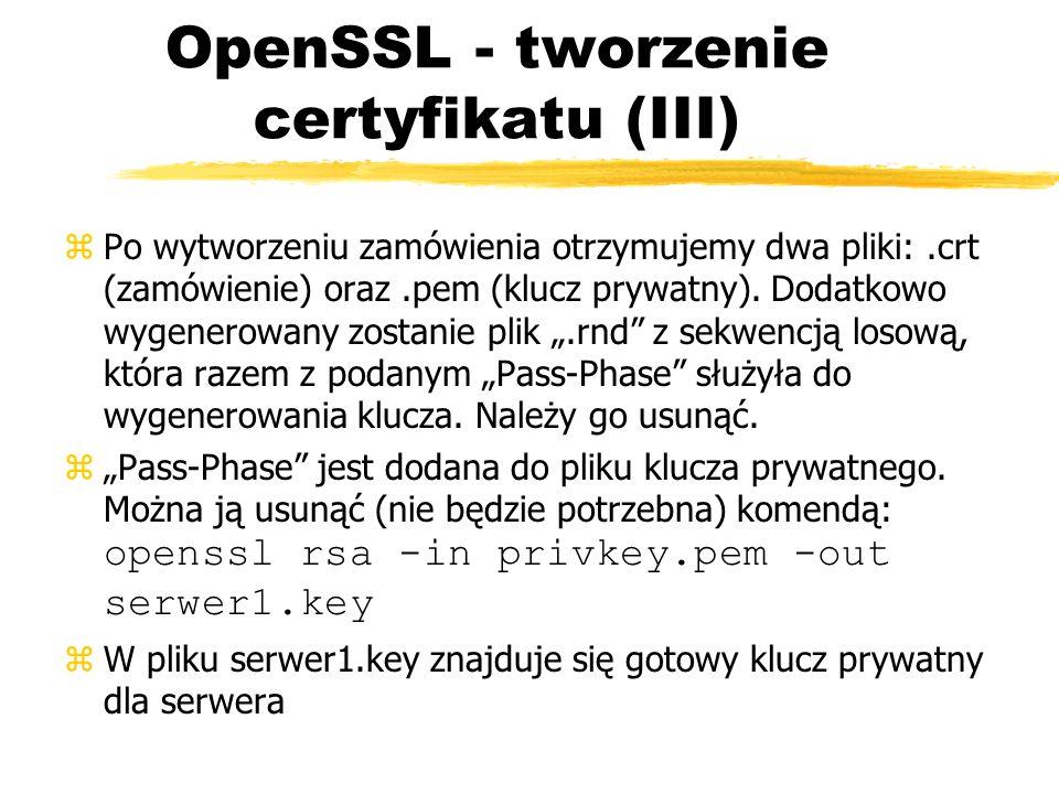 OpenSSL - tworzenie certyfikatu (III) zPo wytworzeniu zamówienia otrzymujemy dwa pliki:.crt (zamówienie) oraz.pem (klucz prywatny). Dodatkowo wygenero