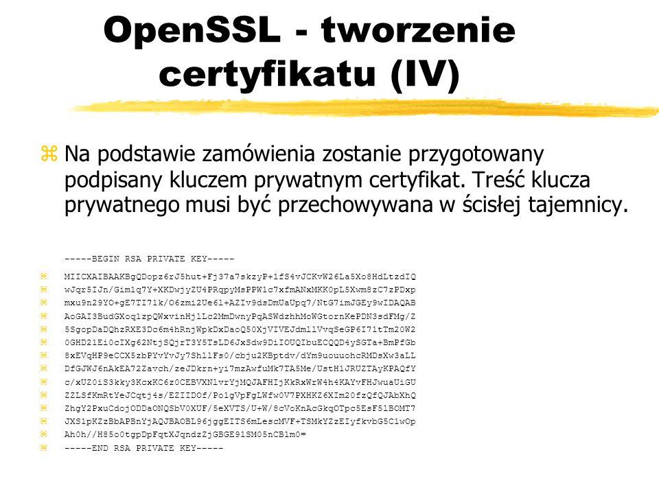 OpenSSL - tworzenie certyfikatu (IV) Na podstawie zamówienia zostanie przygotowany podpisany kluczem prywatnym certyfikat. Treść klucza prywatnego mus