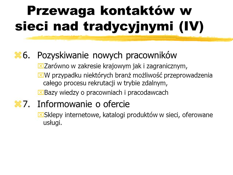 Przewaga kontaktów w sieci nad tradycyjnymi (IV) z6.Pozyskiwanie nowych pracowników xZarówno w zakresie krajowym jak i zagranicznym, xW przypadku niek