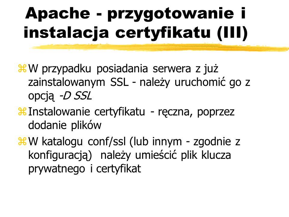 Apache - przygotowanie i instalacja certyfikatu (III) zW przypadku posiadania serwera z już zainstalowanym SSL - należy uruchomić go z opcją -D SSL zI