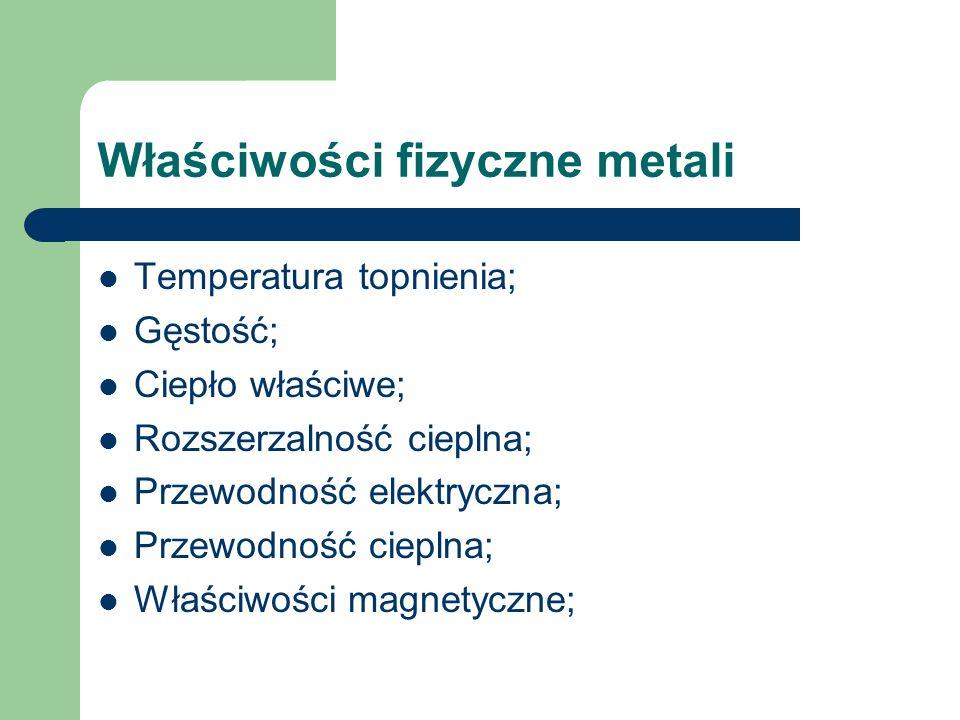 Cechy metali Dobra przewodność elektryczna Na ogół dobra plastyczność i obrabialność Dobra przewodność cieplnaMetalicznypołysk