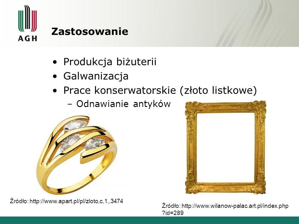 Zastosowanie Produkcja biżuterii Galwanizacja Prace konserwatorskie (złoto listkowe) –Odnawianie antyków Źródło: http://www.apart.pl/pl/zloto,c,1,,347
