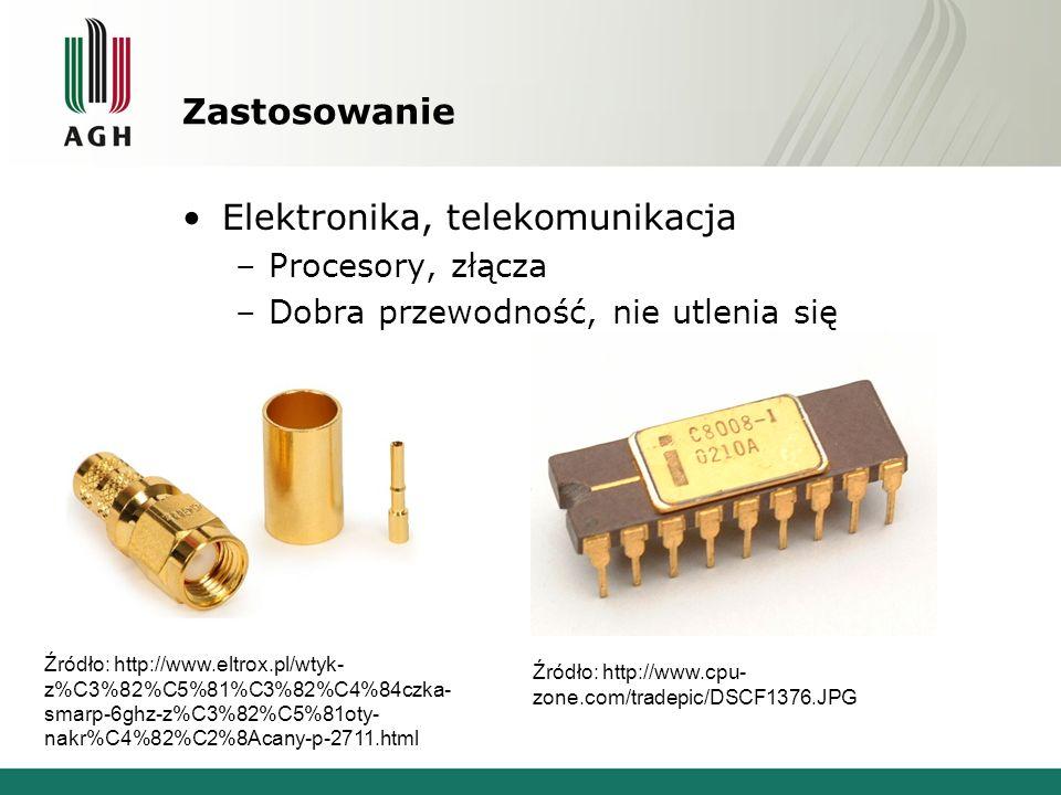 Zastosowanie Elektronika, telekomunikacja –Procesory, złącza –Dobra przewodność, nie utlenia się Źródło: http://www.eltrox.pl/wtyk- z%C3%82%C5%81%C3%8