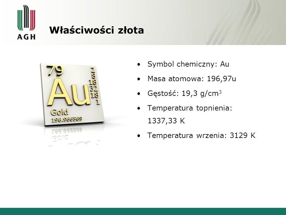 Właściwości złota Symbol chemiczny: Au Masa atomowa: 196,97u Gęstość: 19,3 g/cm 3 Temperatura topnienia: 1337,33 K Temperatura wrzenia: 3129 K