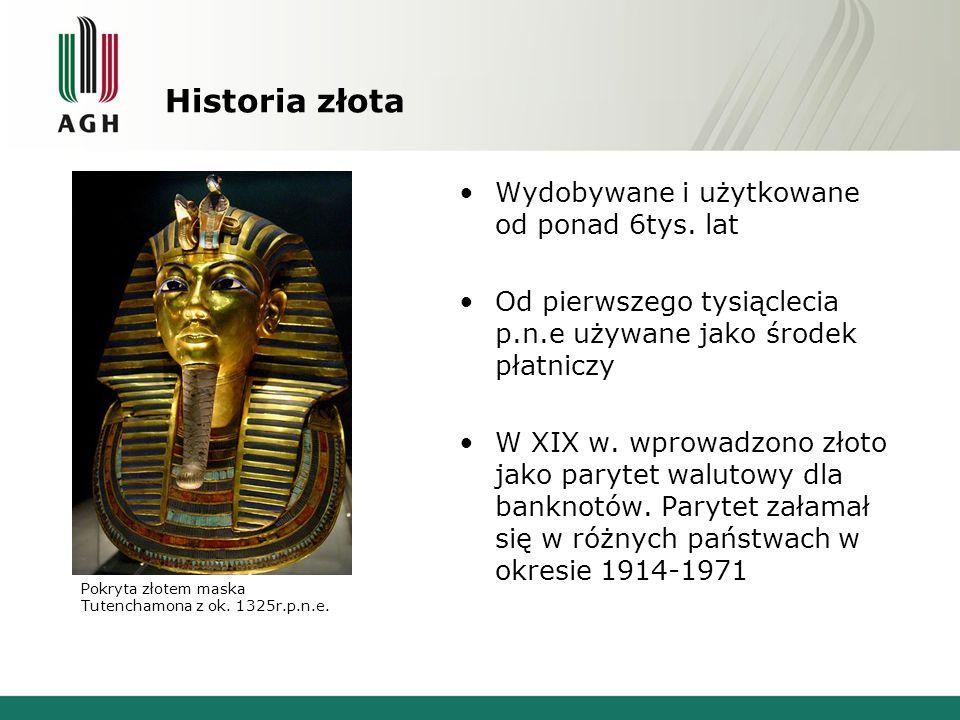 Historia złota Wydobywane i użytkowane od ponad 6tys. lat Od pierwszego tysiąclecia p.n.e używane jako środek płatniczy W XIX w. wprowadzono złoto jak