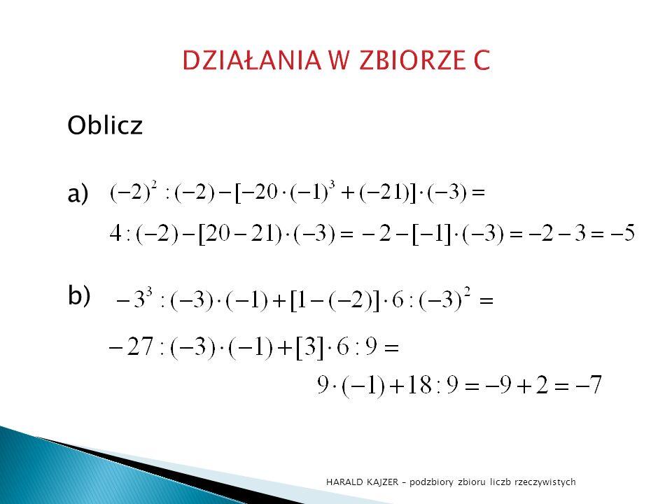 Oblicz a) b) HARALD KAJZER – podzbiory zbioru liczb rzeczywistych