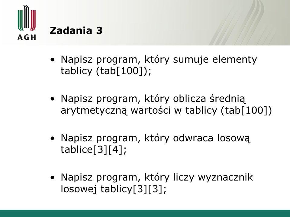 Zadania 3 Napisz program, który sumuje elementy tablicy (tab[100]); Napisz program, który oblicza średnią arytmetyczną wartości w tablicy (tab[100]) N