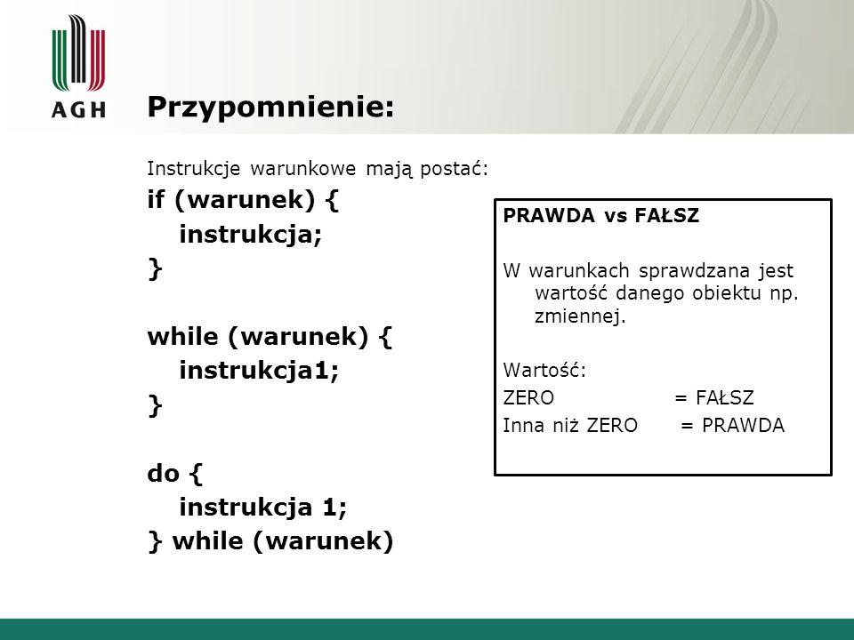 Przypomnienie: Instrukcje warunkowe mają postać: if (warunek) { instrukcja; } while (warunek) { instrukcja1; } do { instrukcja 1; } while (warunek) PR