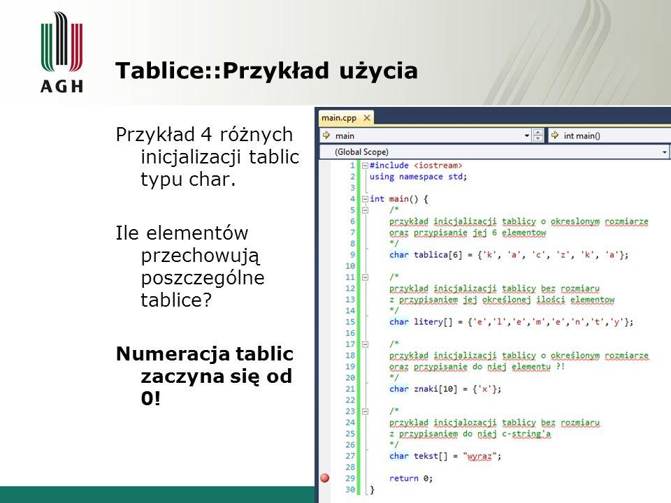 Tablice::Przykład użycia Przykład 4 różnych inicjalizacji tablic typu char. Ile elementów przechowują poszczególne tablice? Numeracja tablic zaczyna s