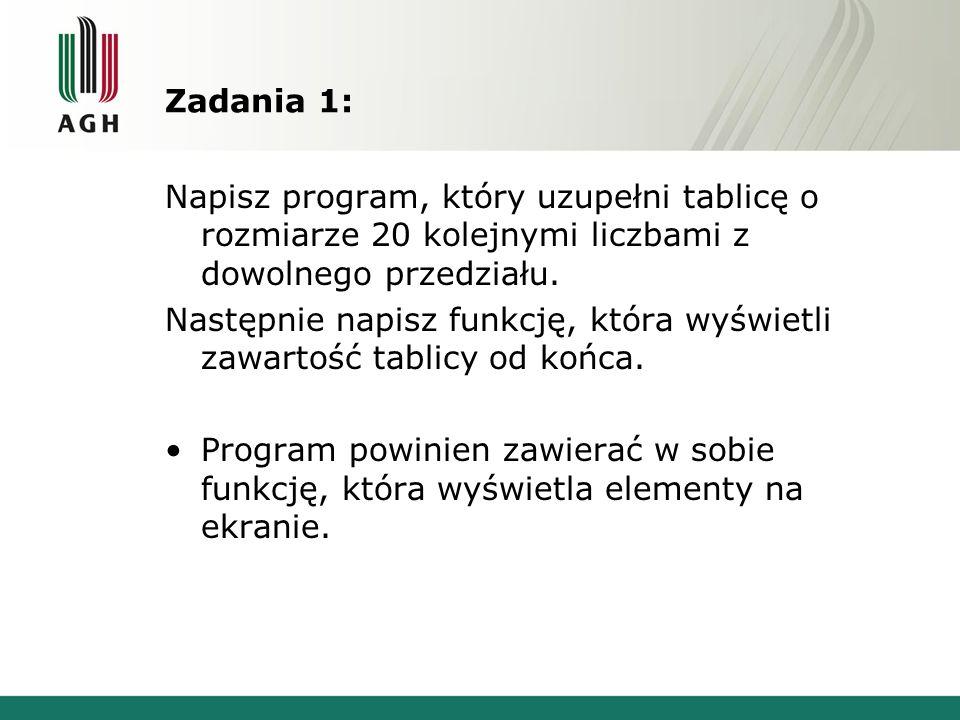 Zadania 1: Napisz program, który uzupełni tablicę o rozmiarze 20 kolejnymi liczbami z dowolnego przedziału. Następnie napisz funkcję, która wyświetli