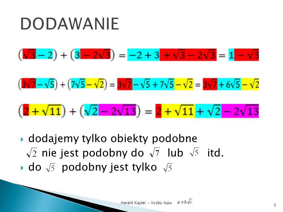 Harald Kajzer - liczby typu dodajemy tylko obiekty podobne nie jest podobny do lub itd. do podobny jest tylko 3