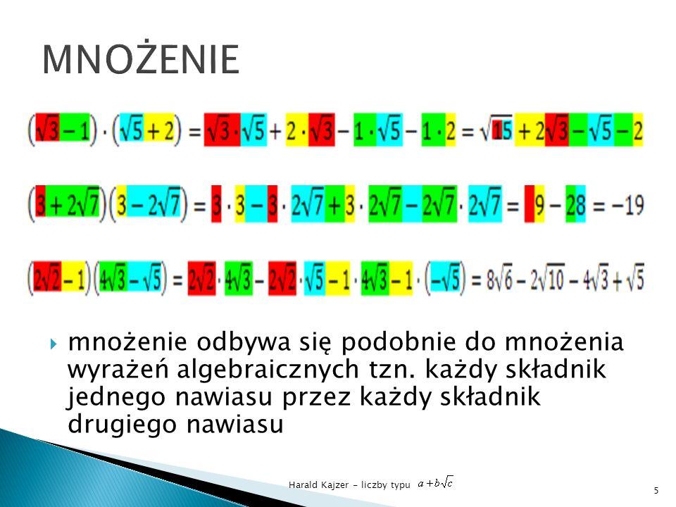 Harald Kajzer - liczby typu mnożenie odbywa się podobnie do mnożenia wyrażeń algebraicznych tzn. każdy składnik jednego nawiasu przez każdy składnik d