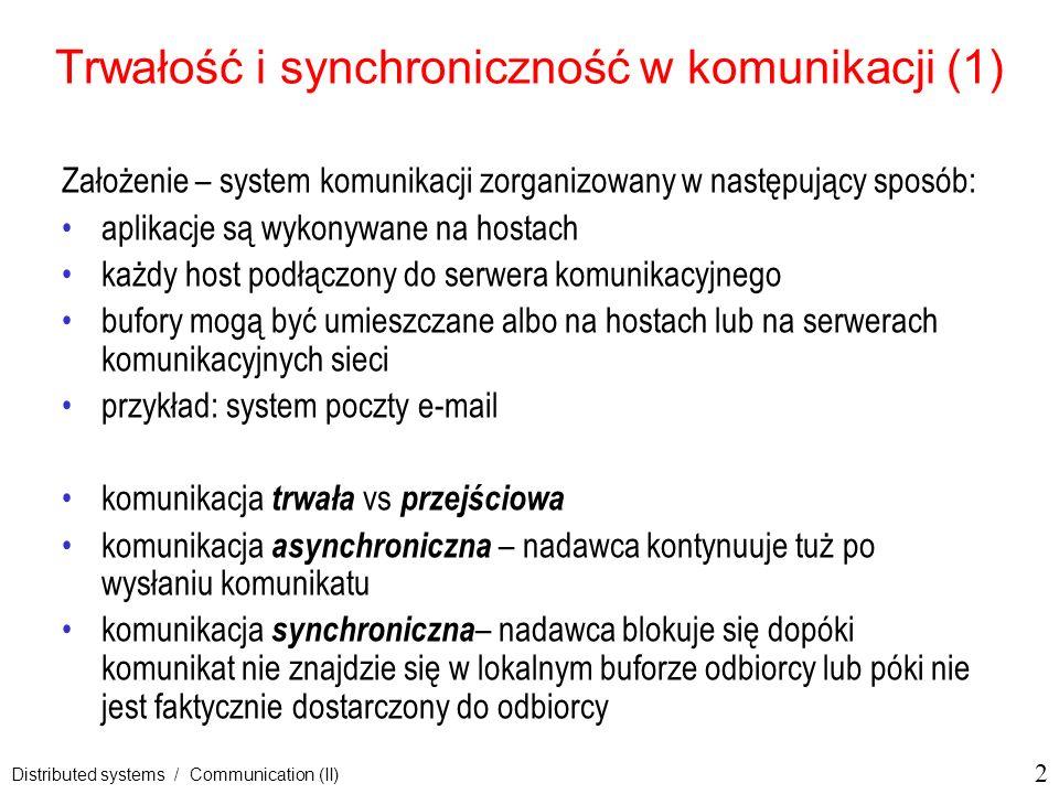 23 Distributed systems / Communication (II) Przekazywanie komunikatów (1) Ogólna organizacja sieci kolejkującej MQSeries przy użyciu tablic tras i synonymów