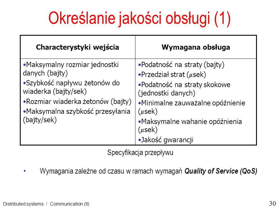 30 Distributed systems / Communication (II) Określanie jakości obsługi (1) Specyfikacja przepływu Wymagania zależne od czasu w ramach wymagań Quality