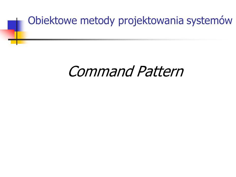 Obiektowe metody projektowania systemów Command Pattern