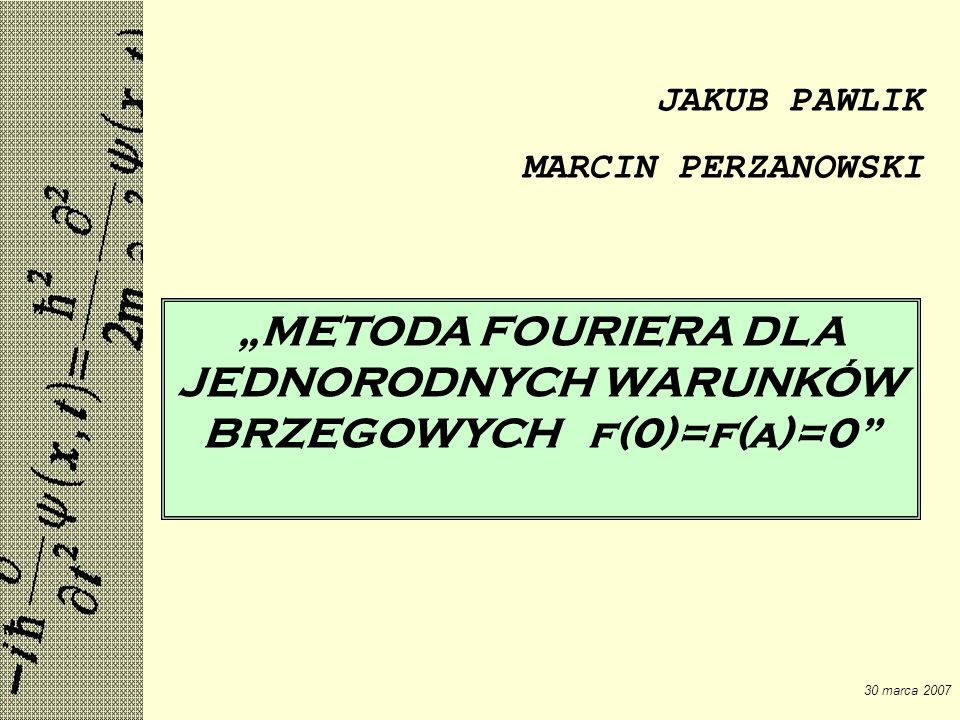 Jakub Pawlik, Marcin Perzanowski Metoda Fouriera dla jednorodnych warunków brzegowych 30 marca 2007 Rozwiązanie to musi spełniać warunki brzegowe: 1) By równość była spełniona A=0 Bo dla C=D=0 dostajemy rozwiązanie trywialne 2) Dla B=0 otrzymujemy rozwiązanie trywialne, więc: I