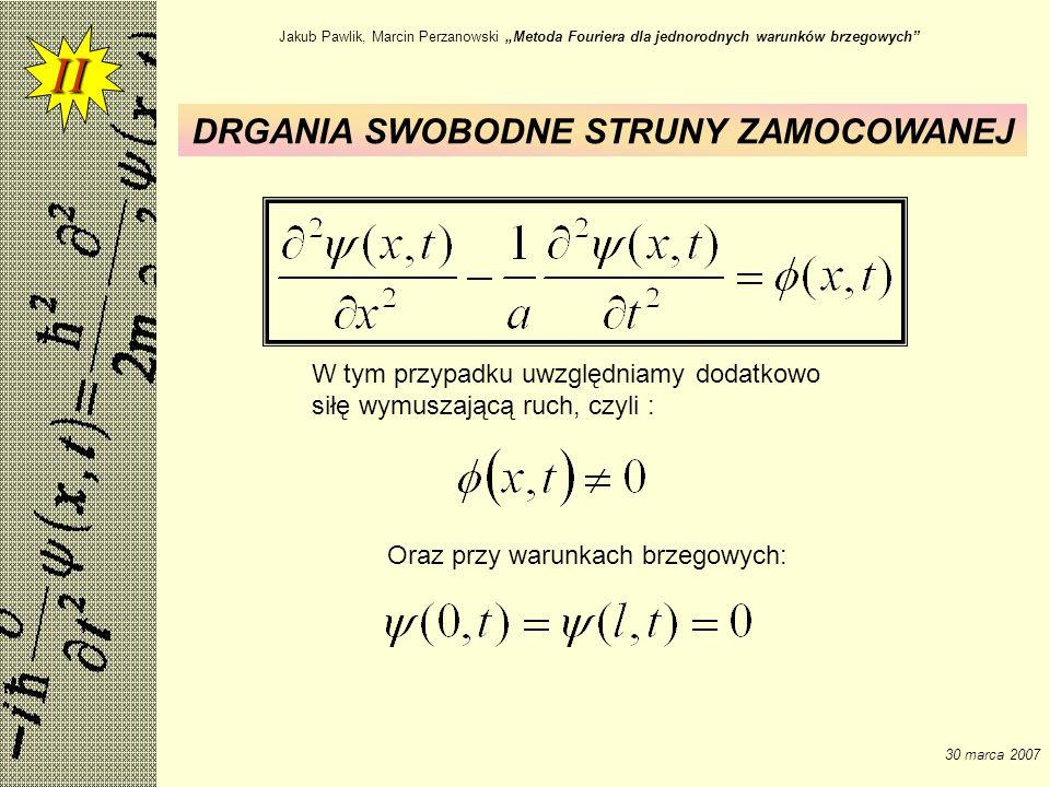 Jakub Pawlik, Marcin Perzanowski Metoda Fouriera dla jednorodnych warunków brzegowych 30 marca 2007 W tym przypadku uwzględniamy dodatkowo siłę wymusz