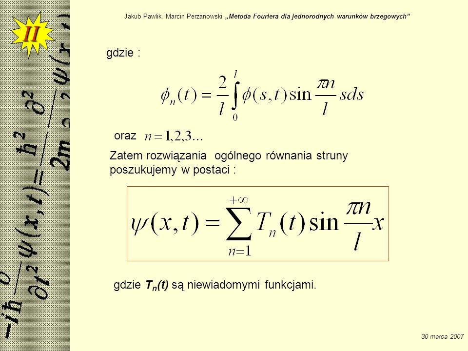 Jakub Pawlik, Marcin Perzanowski Metoda Fouriera dla jednorodnych warunków brzegowych 30 marca 2007 gdzie : II oraz Zatem rozwiązania ogólnego równani