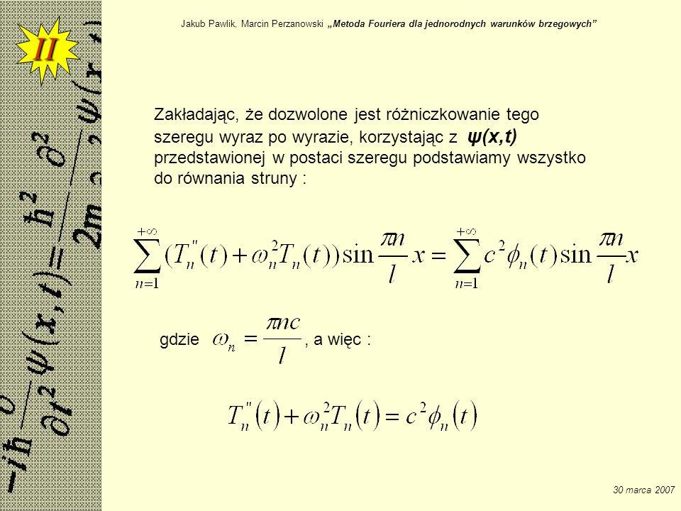 Jakub Pawlik, Marcin Perzanowski Metoda Fouriera dla jednorodnych warunków brzegowych 30 marca 2007 Zakładając, że dozwolone jest różniczkowanie tego