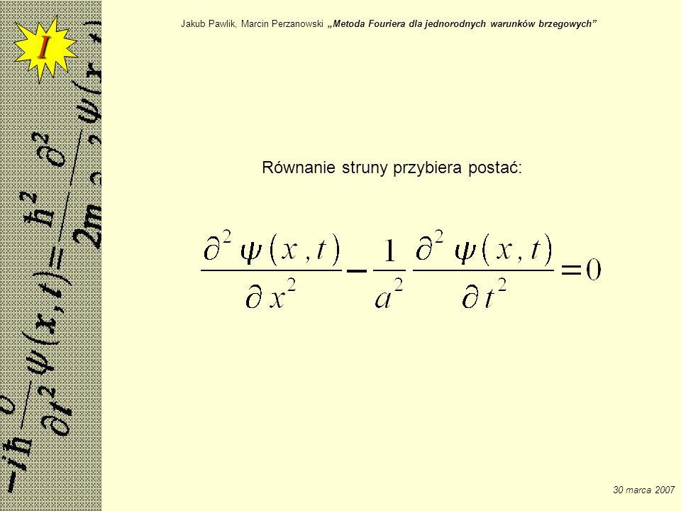 Jakub Pawlik, Marcin Perzanowski Metoda Fouriera dla jednorodnych warunków brzegowych 30 marca 2007 Metoda Fouriera = metoda rozdzielania zmiennych Przewiduje się rozwiązanie postaci Gdzie szukaną funkcję przedstawia się jako iloczyn X(x) i T(t) Zależnych tylko od jednej zmiennej każda (wybieramy po prostu takie rozwiązania, które nam odpowiadają) I