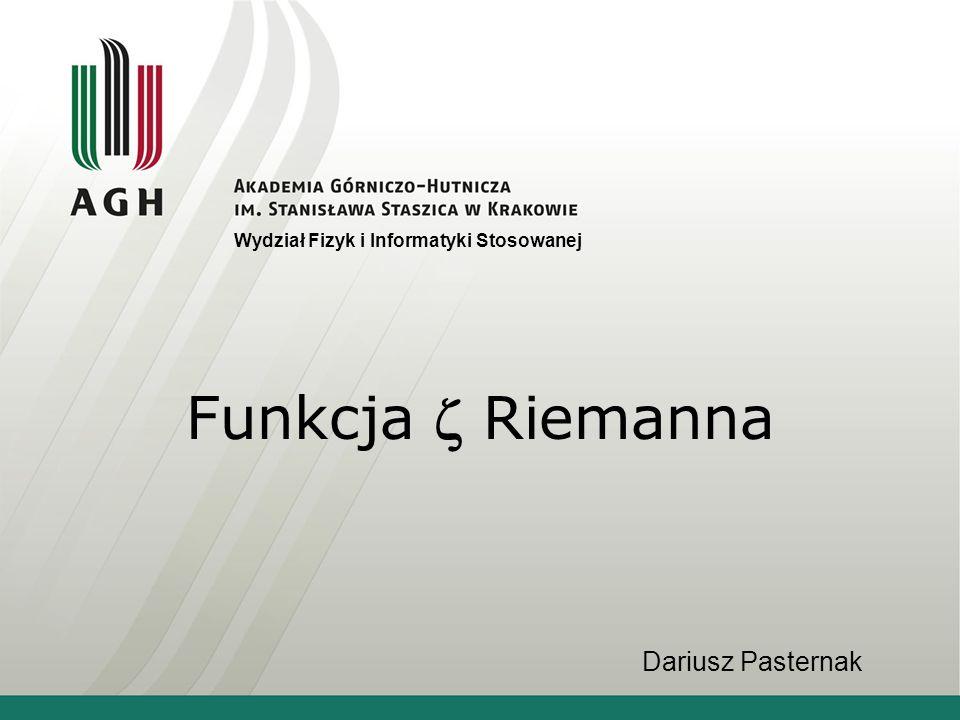Funkcja Riemanna Wydział Fizyk i Informatyki Stosowanej Dariusz Pasternak