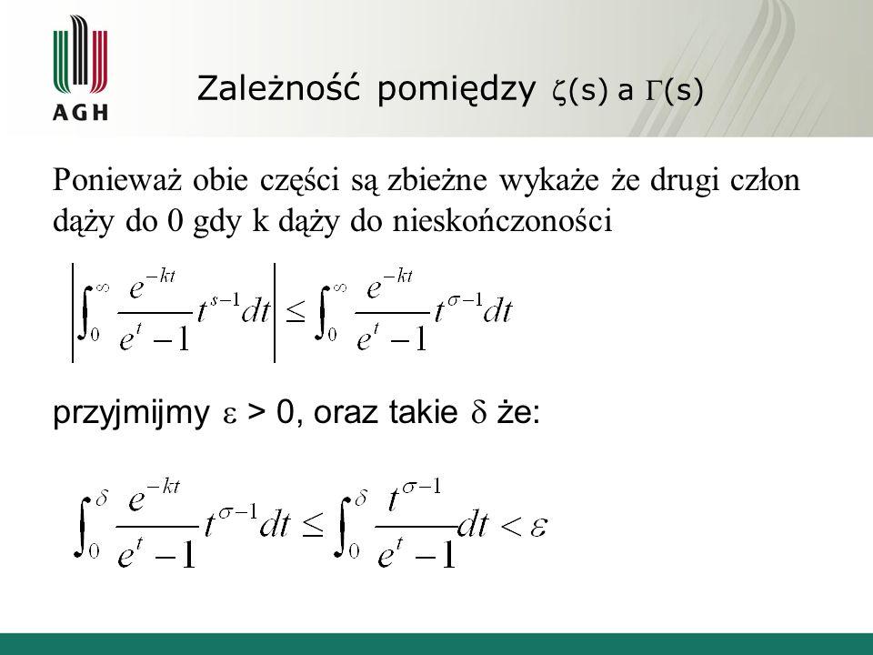 Zależność pomiędzy(s) a (s) Ponieważ obie części są zbieżne wykaże że drugi człon dąży do 0 gdy k dąży do nieskończoności przyjmijmy > 0, oraz takie ż