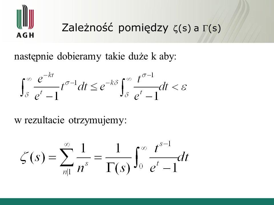 Zależność pomiędzy(s) a (s) następnie dobieramy takie duże k aby: w rezultacie otrzymujemy: