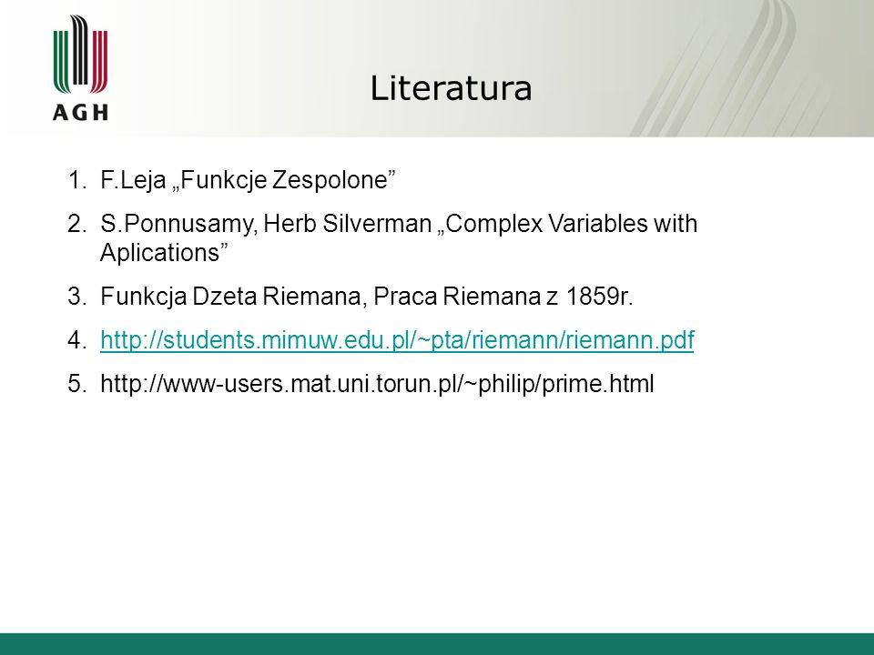 Literatura 1.F.Leja Funkcje Zespolone 2.S.Ponnusamy, Herb Silverman Complex Variables with Aplications 3.Funkcja Dzeta Riemana, Praca Riemana z 1859r.