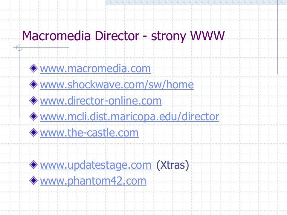 Macromedia Director – grupy dyskusyjne news: pl.comp.multimedia alt.multimedia.director macromedia.director.basics macromedia.director.lingo alt.macromedia.flash www.macromedia.com/support/forums